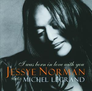 I Was Born In Love With You Jessye Norman Sings Michel Legr.jpg